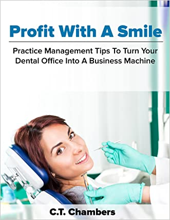Profit With A Smile: Practice Management Tips To Turn Your Dental Office Into A Business Machine