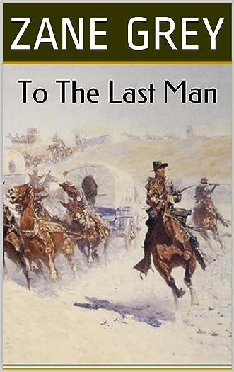 To The Last Man: A Zane Grey Western Trilogy (Zane Grey Classic American Westerns Book 14)