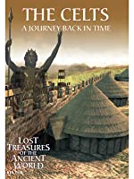 The Celts: A Journey Back in Time (Lost Treasures of the Ancient World)