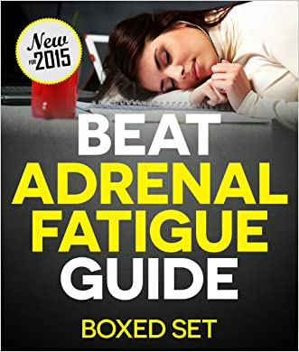 Adrenal Fatigue Cure Guide for 2015 (Beat Chronic fatigue): Restoring your Hormones and Controling Thyroidism