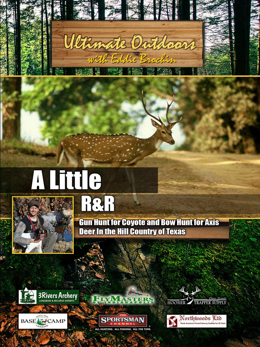 Ultimate Outdoors with Eddie Brochin - A Little R&R - Gun Hunt for Coyote and Bow Hunt for Axis Deer on Amazon Prime Video UK