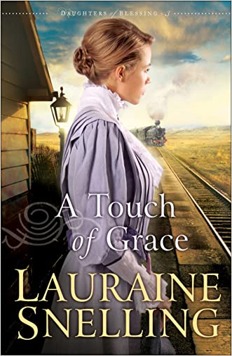 A Touch of Grace (Daughters of Blessing Book #3) written by Lauraine Snelling