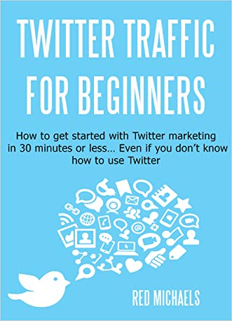 Twitter Marketing for Beginners: How to get started with Twitter marketing in 30 minutes or less... even if you don't know how to use Twitter