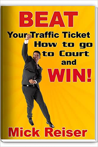 Beat Your Traffic Ticket: How to Go to Court and Win! written by Mick Reiser