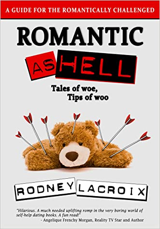 Romantic as Hell - Tales of Woe, Tips of Woo: An Illustrated Guide for the Romantically Challenged (Comedy, Humor, Short Stories) written by Rodney Lacroix