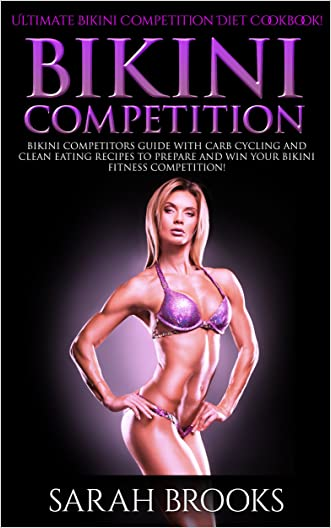 Bikini Competition: Ultimate Bikini Competition Diet Cookbook! - Bikini Competitors Guide With Carb Cycling And Clean Eating Recipes To Prepare And Win ... Low Carb, Paleo Diet, Atkins Diet)