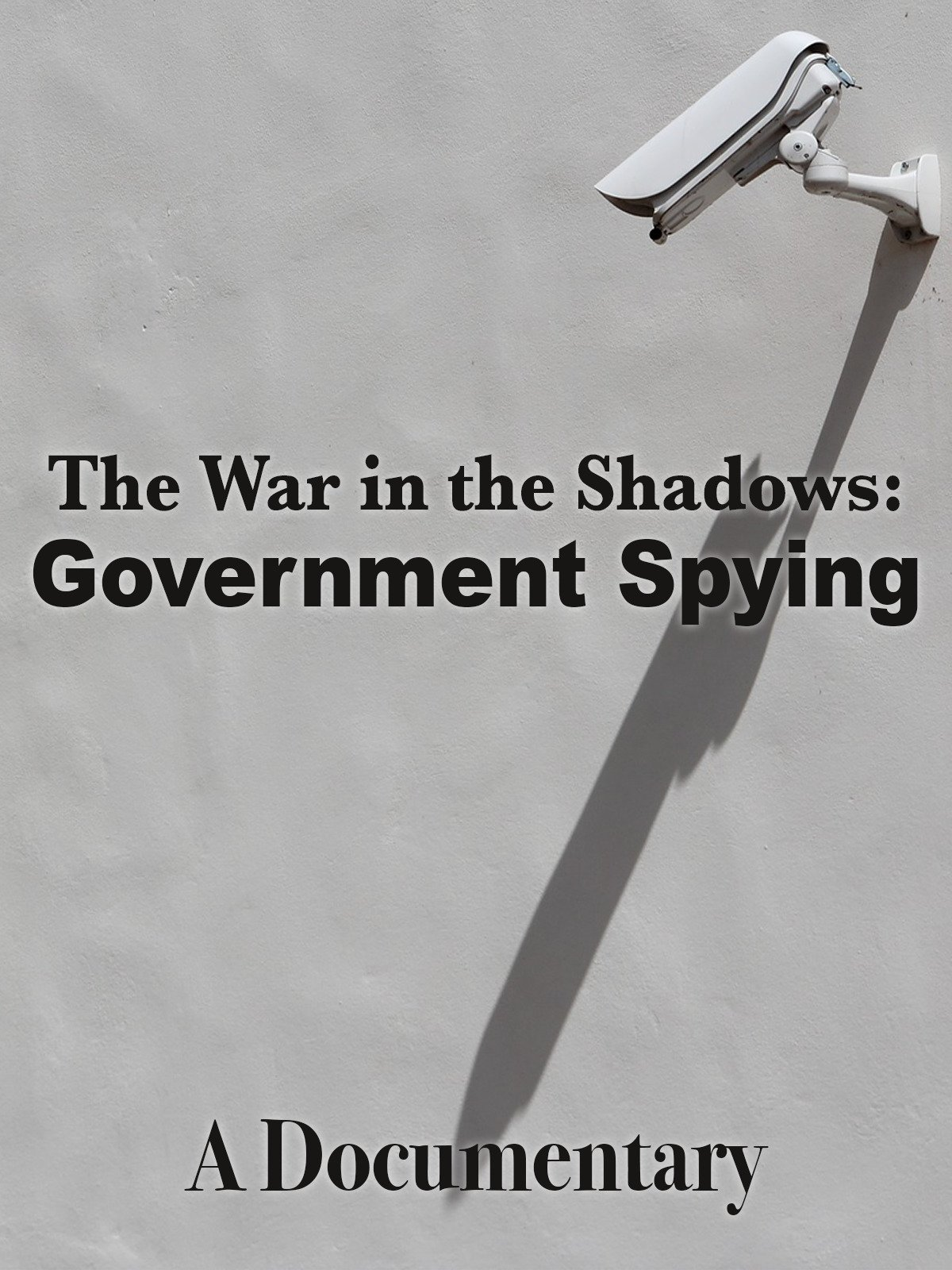 The War in the Shadows: Government Spying A Documentary