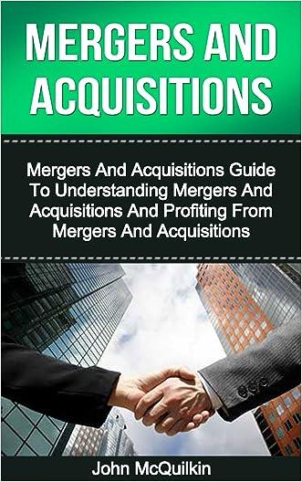 Mergers And Acquisitions: Mergers And Acquisitions Guide To Understanding Mergers And Acquisitions And Profiting From Mergers And Acquisitions (Mergers ... and Tax of Mergers And Acquisitions)