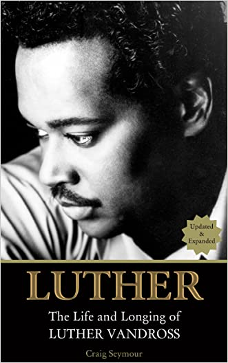 Luther: The Life and Longing of Luther Vandross: (Updated and Expanded)