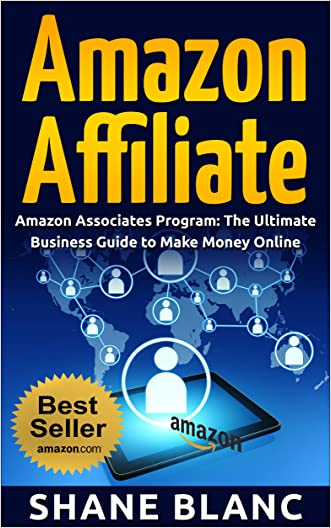 AMAZON AFFILIATE: The Ultimate Business and Marketing Guide to Make Money Online With The Amazon Affiliate Program