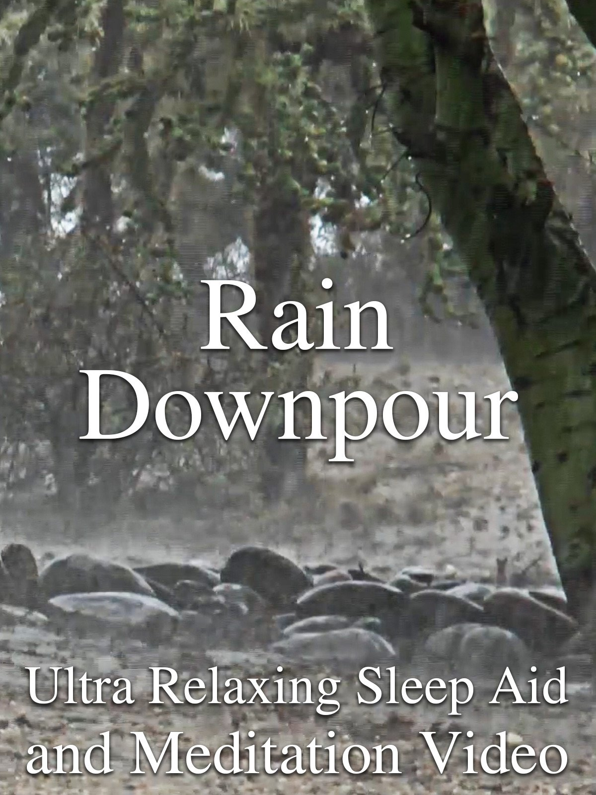 Rain Downpour Ultra Relaxing Sleep Aid and Meditation Video