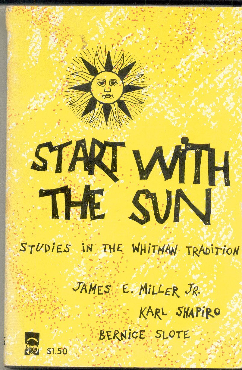 Start with the Sun: Studies in the Whitman Tradition, James Miller, Karl Shapiro, and Bernice Slote