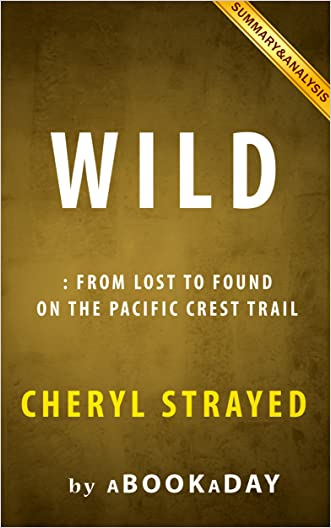 Wild: From Lost to Found on the Pacific Crest Trail (Oprah's Book Club 2.0 1)   Summary & Analysis written by aBookaDay