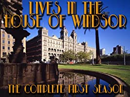 Lives In The House Of Windsor - The Complete First Season