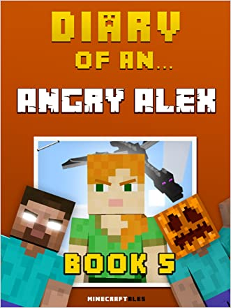 Diary of an Angry Alex: Book 5 [An Unofficial Minecraft Book] written by Crafty Nichole