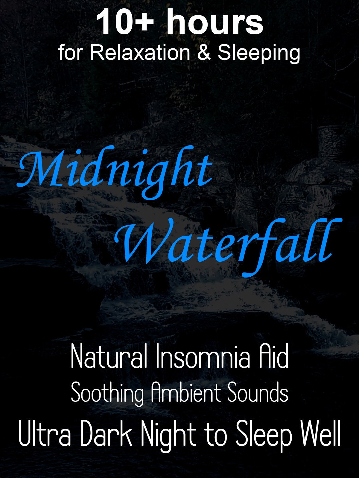 10+ hours for Relaxation & Sleeping Midnight Waterfall Natural Insomnia Aid Soothing Ambient Sounds Ultra Dark Night to Sleep Well