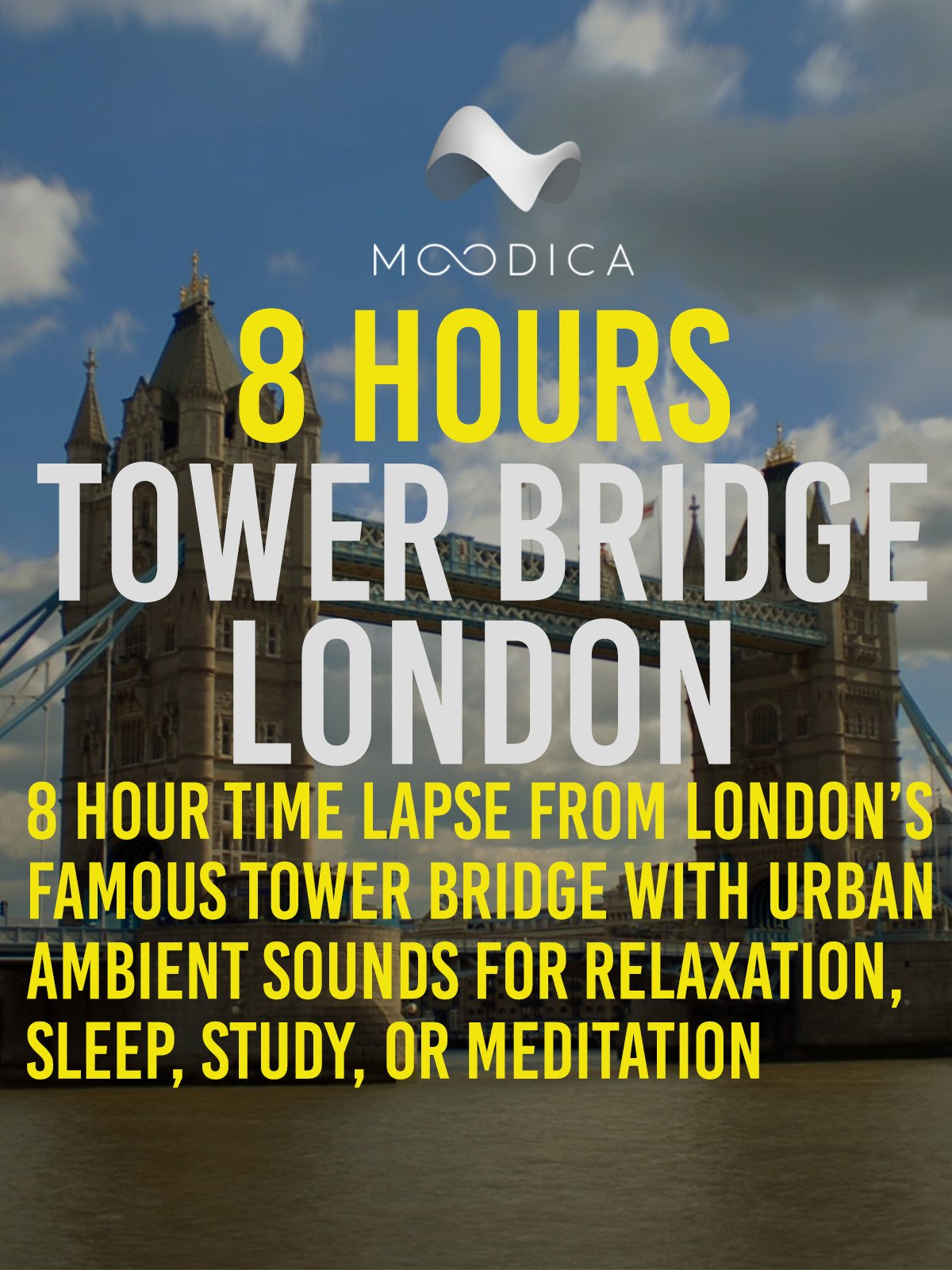 8 Hours: Tower Bridge London: 8 Hour Time Lapse From London's Famous Tower Bridge With Urban Ambient Sounds For Relaxation, Sleep, Study, or Meditation