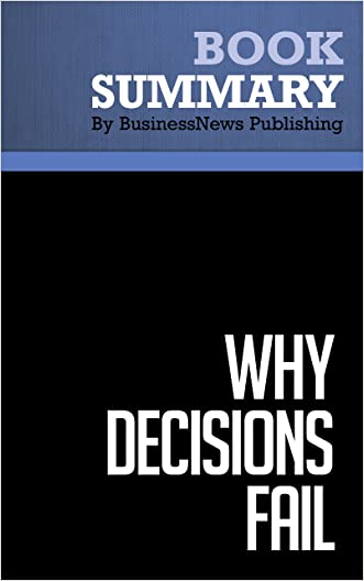 Summary : Why Decisions Fail - Paul Nutt: Avoiding the Traps and Blunders That Lead to Debacles written by BusinessNews Publishing
