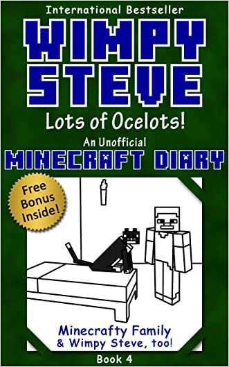 Minecraft Diary: Wimpy Steve Book 4: Lots of Ocelots! (Unofficial Minecraft Diary) (Minecraft diary books, Minecraft books for kids age 6 7 8 9-12, Wimpy ... series) (Minecraft Diary- Wimpy Steve) written by Minecrafty Family