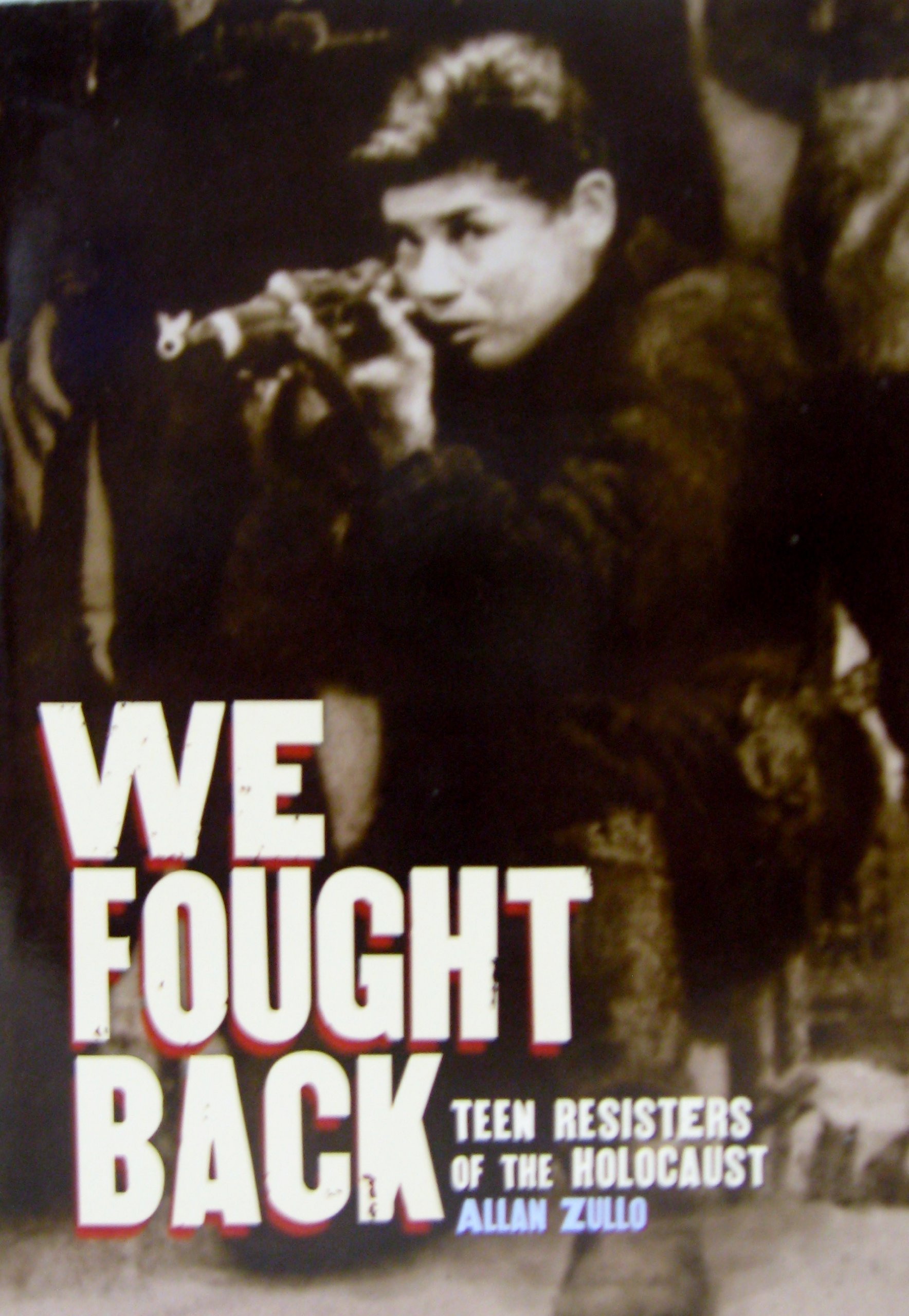We Fought Back: Teen Resisters of the Holocaust - Allan Zullo