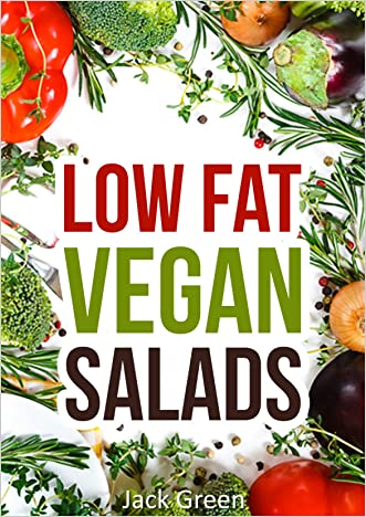 Vegan: Low Fat Vegan Salads-Low Fat Salad Recipes For Rapid Weight Loss(Forks Over Knives,Raw Till 4,80/10/10,Gluten Free,Oil Free) (Low-Fat Vegan Cooking ... vegetarian recipes,low carb,vegan recipes,)