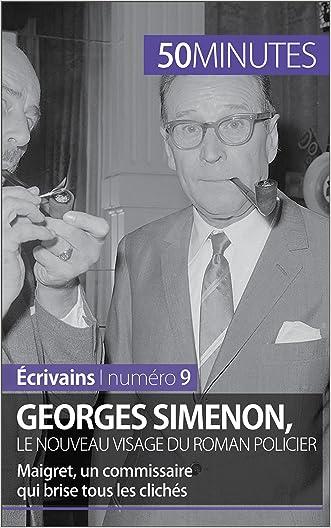Georges Simenon, le nouveau visage du roman policier: Maigret, un commissaire qui brise tous les clichés (Écrivains t. 9) (French Edition)