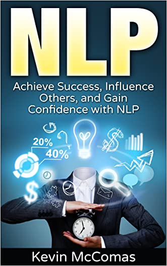 NLP: Achieve Success, Influence Others, and Gain Confidence with NLP