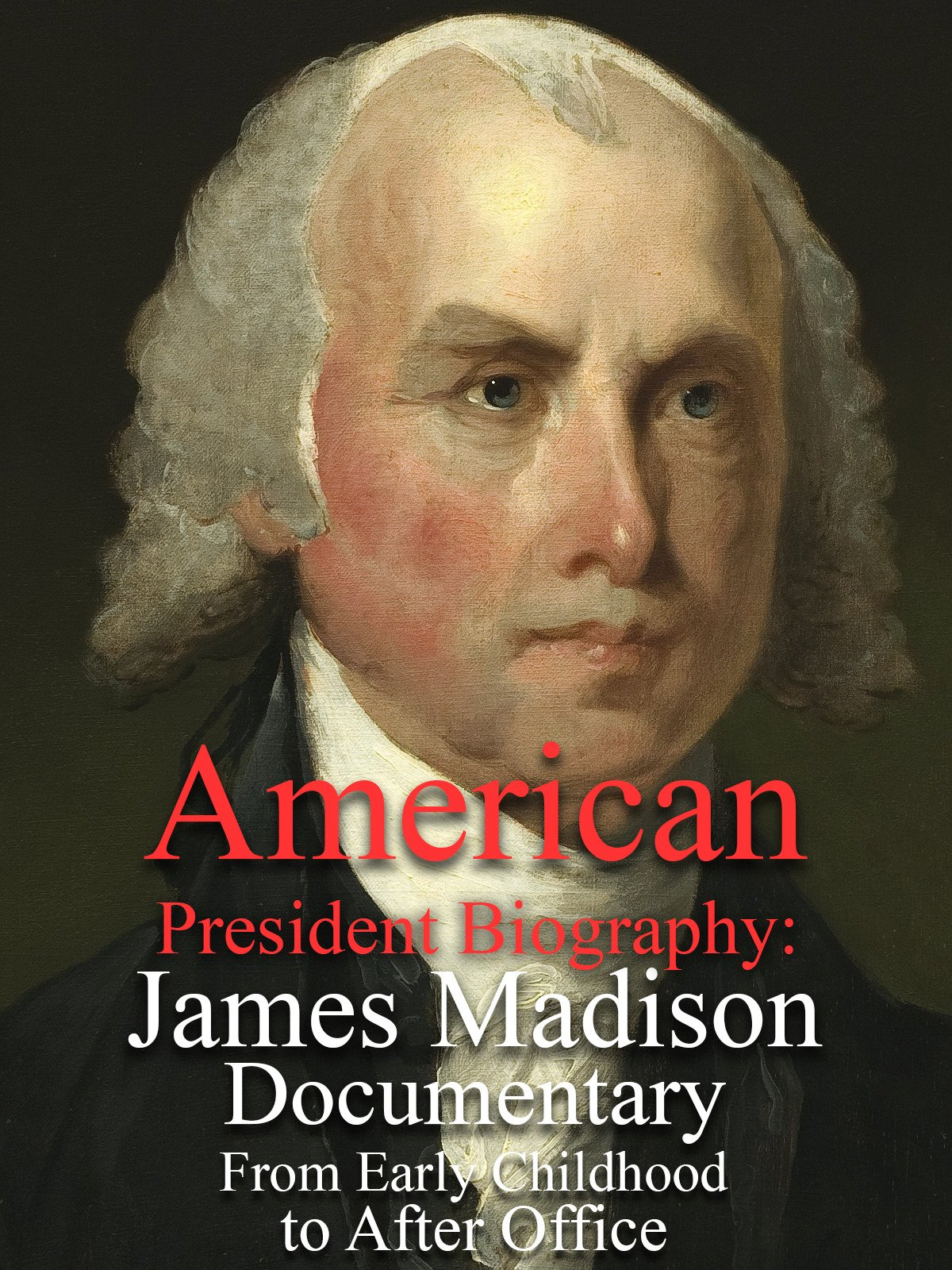 American President Biography: James Madison Documentary From Early Childhood to After Office