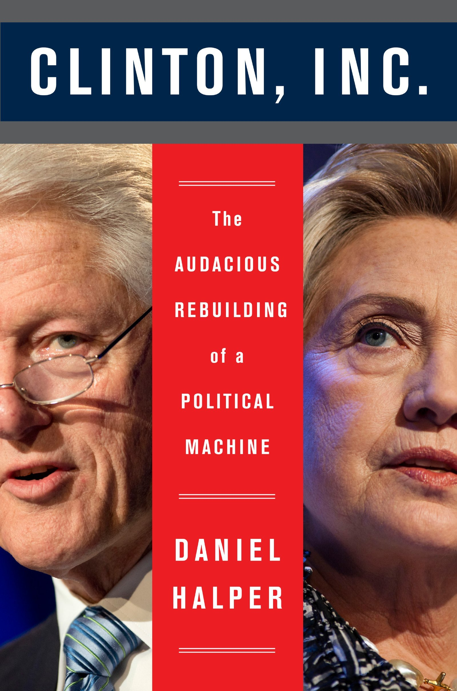 Halper – Clinton, Inc.: The Audacious Rebuilding of a Political Machine