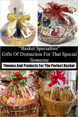 """Basket Specialties""  Gifts Of Distinction For That Special Someone: Themes And Products For The Perfect Basket"
