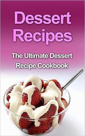 Desert Recipes: The Ultimate Desert Recipe Cookbook