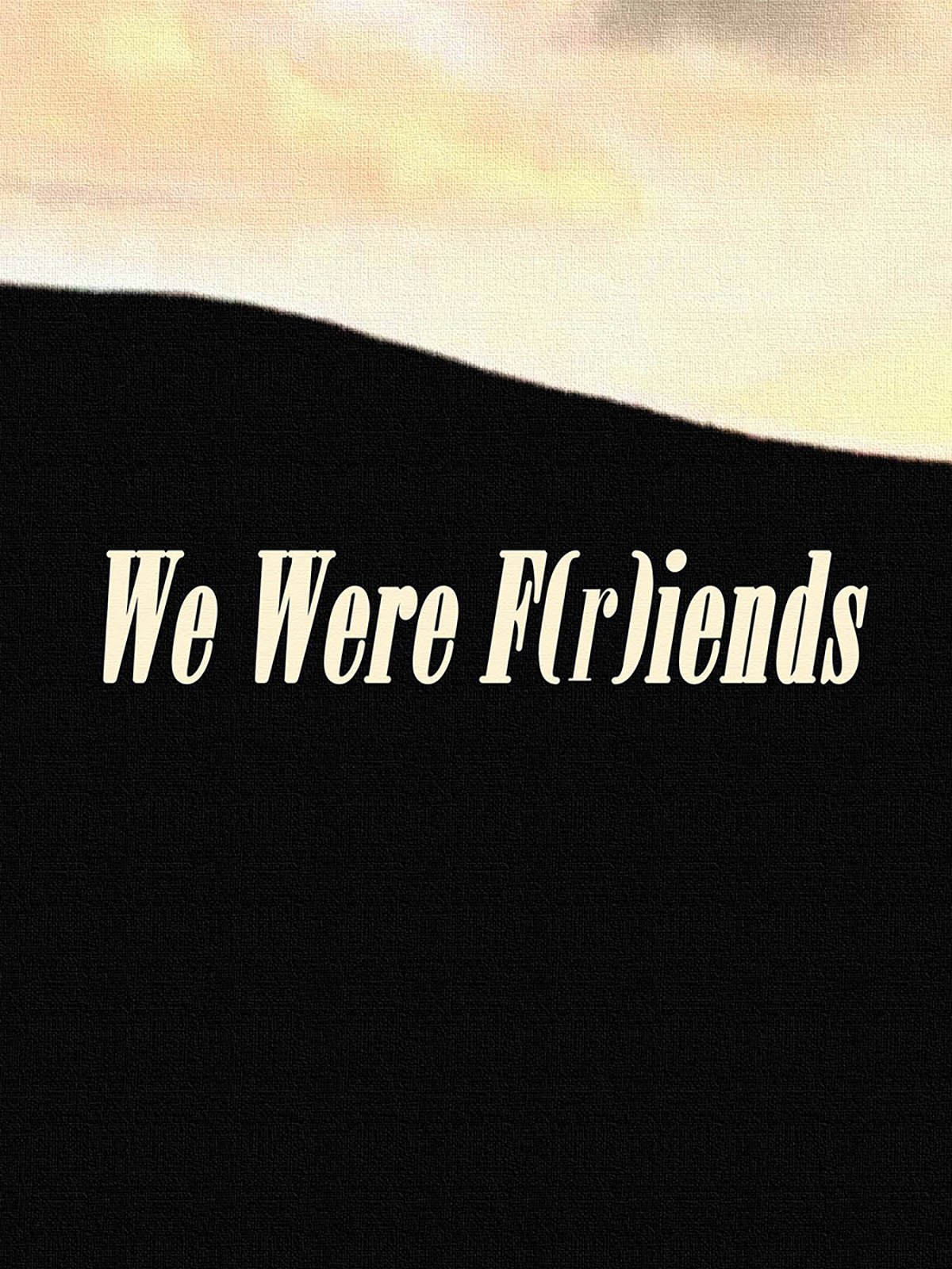 We Were F(r) iends on Amazon Prime Instant Video UK