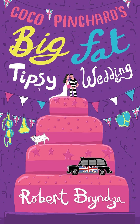 Coco Pinchard's Big Fat Tipsy Wedding: A Funny, Feel-Good Romantic Comedy by Robert Bryndza