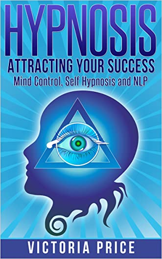 Hypnosis: Attracting Your Success- Mind Control, Self Hypnosis and NLP (Hypnosis, mind control, self hypnosis)