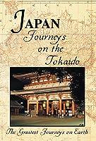 The Greatest Journeys on Earth: Japan Journeys on the Tokaido