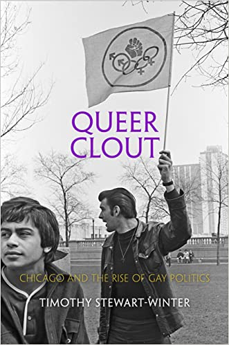Queer Clout: Chicago and the Rise of Gay Politics (Politics and Culture in Modern America) written by Timothy Stewart-Winter