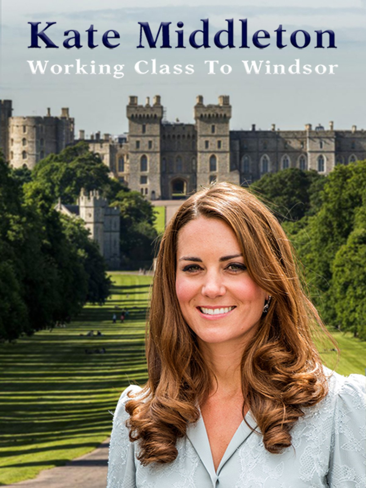 Kate Middleton: Working Class to Windsor