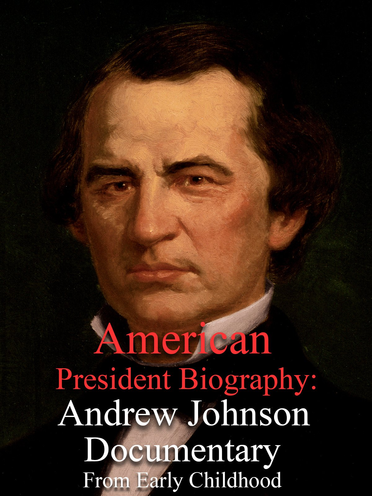 American President Biography: Andrew Johnson Documentary From Early Childhood to After Office