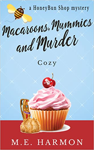 Macaroons, Mummies and Murder: A Cozy Mystery (HoneyBun Shop Mysteries Book 4) written by M.E. Harmon