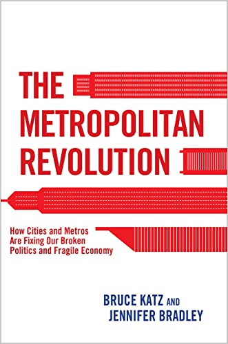 The Metropolitan Revolution: How Cities and Metros Are Fixing Our Broken Politics and Fragile Economy written by Bruce Katz