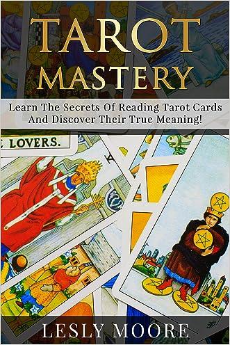 TAROT : Tarot Mastery, Learn The Secrets Of Reading Tarot Cards And Discover Their True Meaning ! - Tarot, Tarot Cards -