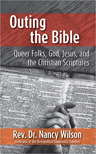 Outing the Bible: Queer Folks, God, Jesus, and the Christian Scriptures written by Nancy Wilson