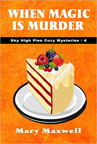 When Magic is Murder (Sky High Pies Cozy Mysteries Book 4)