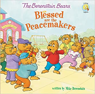The Berenstain Bears Blessed are the Peacemakers (Berenstain Bears/Living Lights) written by Mike Berenstain