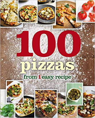 1 Crust, 100 Pizzas (1 Easy Recipe) written by Parragon Books
