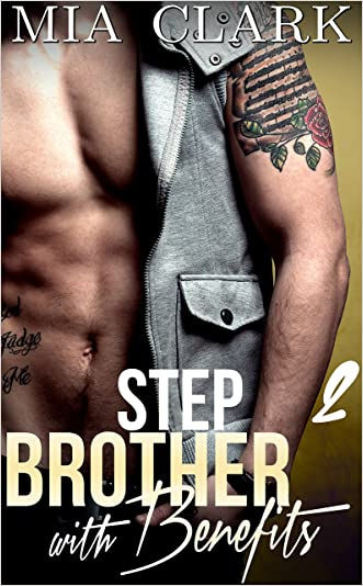 Stepbrother With Benefits 2 written by Mia Clark