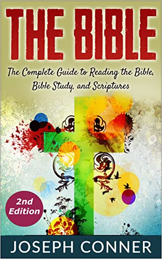 The Bible: The Complete Guide to Reading the Bible, Bible Study, and Scriptures (bible, religion, spirituality, holy bible, christian, christian books, understanding the bible)