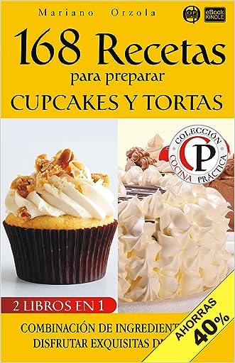 168 RECETAS PARA PREPARAR CUPCAKES Y TORTAS: Combinación de ingredientes para disfrutar exquisitas dulzuras (Colección Cocina Práctica - Edición 2 en 1 nº 10) (Spanish Edition)
