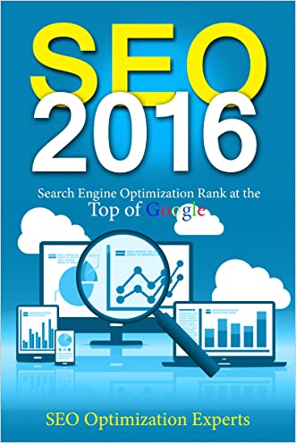 Seo 2016: Search Engine Optimization Rank at the Top of Google (SEO 2016, Search Engine Optimization, SEO Books, Seo for Google, How to Rank in Google, Local SEO, Search Engine Traffic)