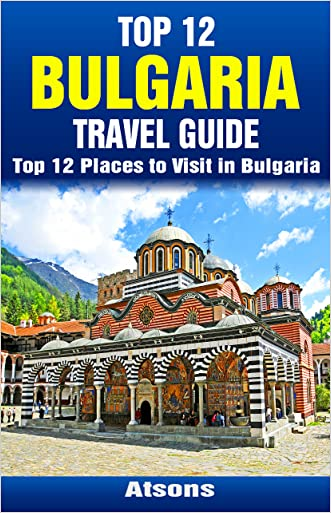 Top 12 Places to Visit in Bulgaria - Top 12 Bulgaria Travel Guide (Includes Sofia, Sunny Beach, Nessebar, Plovdiv, Belogradchik & More)